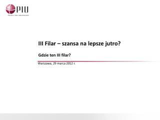 III Filar – szansa na lepsze jutro? Gdzie ten III filar?