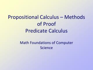 Propositional Calculus – Methods of Proof Predicate Calculus