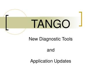 TANGO New Diagnostic Tools and Application Updates