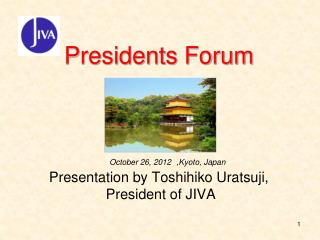 Presidents Forum Presentation by Toshihiko  Uratsuji ,  President of JIVA