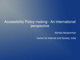 Accessibility Policy making - An international perspective Nirmita Narasimhan
