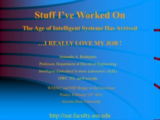 Stuff I've Worked On The Age of Intelligent Systems Has Arrived …I REALLY LOVE MY JOB !