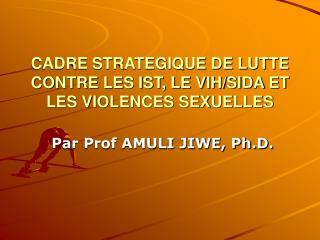 CADRE STRATEGIQUE DE LUTTE CONTRE LES IST, LE VIH/SIDA ET LES VIOLENCES SEXUELLES