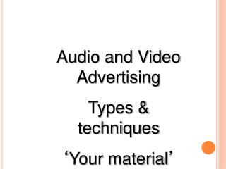 Audio and Video Advertising Types & techniques ' Your material '