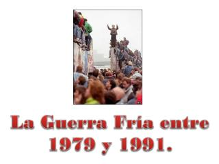 La Guerra Fría entre  1979 y 1991.