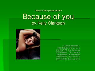 <Music Video presentation> Because of you by.Kelly Clarkson