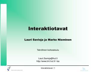 Interaktiotavat Lauri Savioja ja Marko Nieminen Teknillinen korkeakoulu Lauri.Savioja@hut.fi