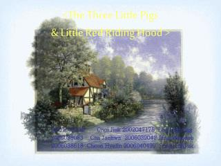 < The Three Little Pigs  & Little Red Riding Hood  >