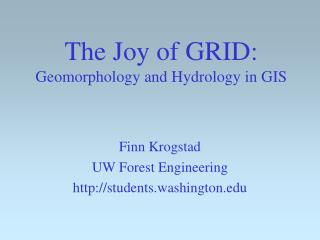 The Joy of GRID: Geomorphology and Hydrology in GIS