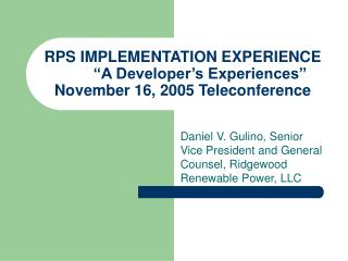 "RPS IMPLEMENTATION EXPERIENCE 	""A Developer's Experiences"" November 16, 2005 Teleconference"