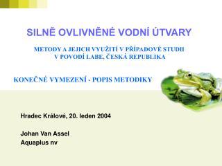 Hradec Kr á lov é , 20 .  leden  2004 Johan Van Assel Aquaplus nv