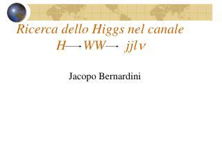 Ricerca dello Higgs nel canale H     WW      jjl n