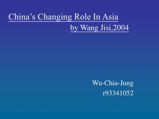 China's Changing Role In Asia by Wang Jisi,2004