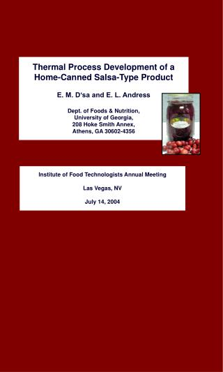 Thermal Process Development of a Home-Canned Salsa-Type Product   E. M. D sa and E. L. Andress  Dept. of Foods  Nutritio