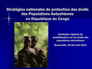 Stratégies nationales  de protection des droits  des Populations Autochtones