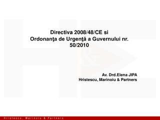 Directiva 2008/48/CE si Ordonanţa de Urgenţă a Guvernului nr. 50/2010 Av. Drd.Elena JIPA