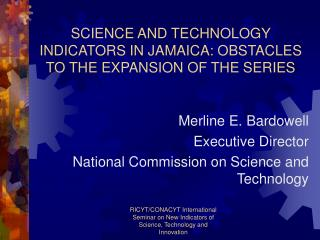 SCIENCE AND TECHNOLOGY INDICATORS IN JAMAICA: OBSTACLES  TO THE EXPANSION OF THE SERIES