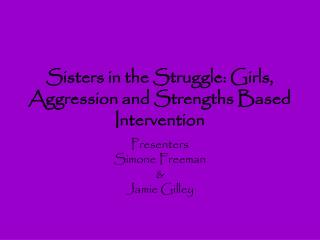 Sisters in the Struggle: Girls, Aggression and Strengths Based Intervention