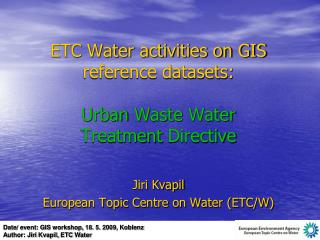 ETC Water activities on GIS reference datasets:  Urban  Waste Water Treatment Directive