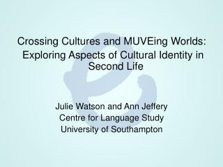 Crossing Cultures and MUVEing Worlds: Exploring Aspects of Cultural Identity in Second LifeJulie Watson and Ann Jef