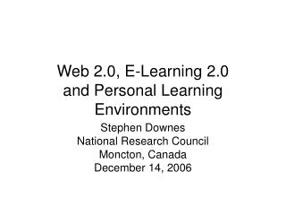 Web 2.0, E-Learning 2.0 and Personal Learning Environments