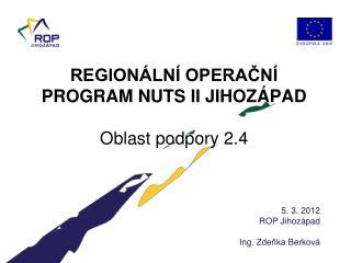 REGIONÁLNÍ OPERAČNÍ PROGRAM NUTS II JIHOZÁPAD Oblast podpory 2.4