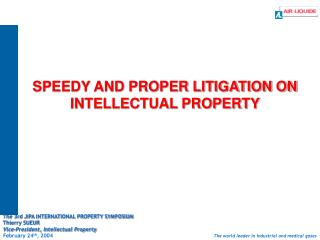 SPEEDY AND PROPER LITIGATION ON INTELLECTUAL PROPERTY