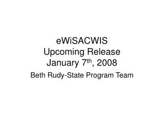 eWiSACWIS Upcoming Release January 7 th , 2008