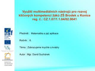 Předmět :  Matematika a její aplikace Ročník :  6. Téma : Zobrazujeme krychle a kvádry