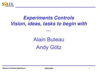 Experiments Controls  Vision, ideas, tasks to begin with …