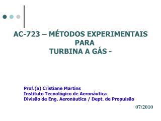 AC-723 – MÉTODOS EXPERIMENTAIS PARA  TURBINA A GÁS -