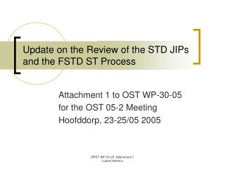 Update on the Review of the STD JIPs and the FSTD ST Process