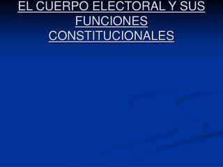 EL CUERPO ELECTORAL Y SUS FUNCIONES CONSTITUCIONALES