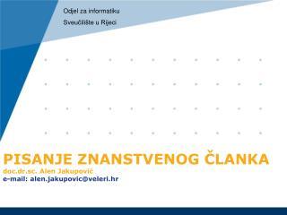 PISANJE ZNANSTVENOG ČLANKA doc.dr.sc. Alen Jakupović e-mail: alen.jakupovic@veleri.hr
