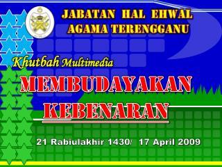 21  Rabiulakhir  1430/  17 April 2009