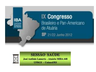 SESSÃO  SAÚDE José Antônio  Lumertz  – Atuário MIBA 448 UFRGS  – Unimed/RS