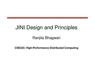 JINI Design and Principles Ranjita Bhagwan CSE225: High-Performance Distributed Computing