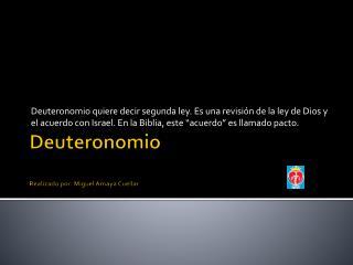 Deuteronomio Realizado por: Miguel Amaya Cuéllar