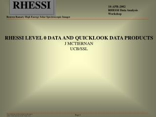 RHESSI LEVEL 0 DATA AND QUICKLOOK DATA PRODUCTS J MCTIERNAN UCB/SSL