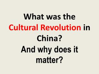 What was the  Cultural Revolution  in China? And  why does it  matter?