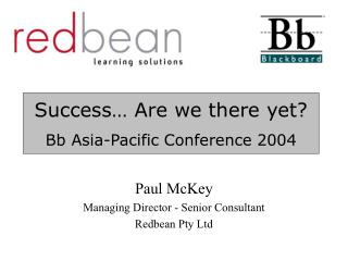 Success� Are we there yet? Bb Asia-Pacific Conference 2004