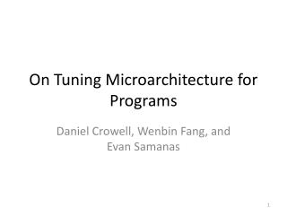 On  Tuning Microarchitecture  for  Programs