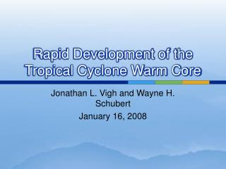 Rapid Development of the Tropical Cyclone Warm Core