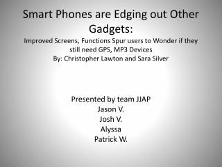 Presented by team JJAP Jason V. Josh V. Alyssa  Patrick W.