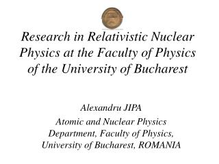 Research in Relativistic Nuclear Physics at the Faculty of Physics of the University of Bucharest