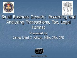 Small Business Growth:  Recording and  Analyzing Transactions, Tax, Legal Format