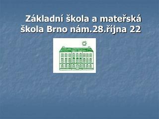 Základní škola a mateřská škola Brno nám.28.října 22