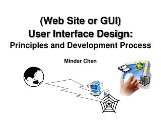 (Web Site or GUI)  User Interface Design: Principles and Development Process    Minder Chen