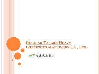 Qingdao  Tanzon  Heavy Industries Machinery Co., Ltd.