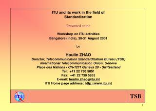 ITU and its work in the field of Standardization Presented at the Workshop on ITU activities